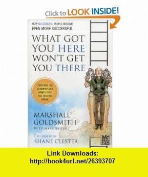 What Got You Here Wont Get You There A Round Table Comic How Successful People Become Even More Successful (9781610660136) Marshall Goldsmith, Shane Clester , ISBN-10: 1610660137  , ISBN-13: 978-1610660136 ,  , tutorials , pdf , ebook , torrent , downloads , rapidshare , filesonic , hotfile , megaupload , fileserve