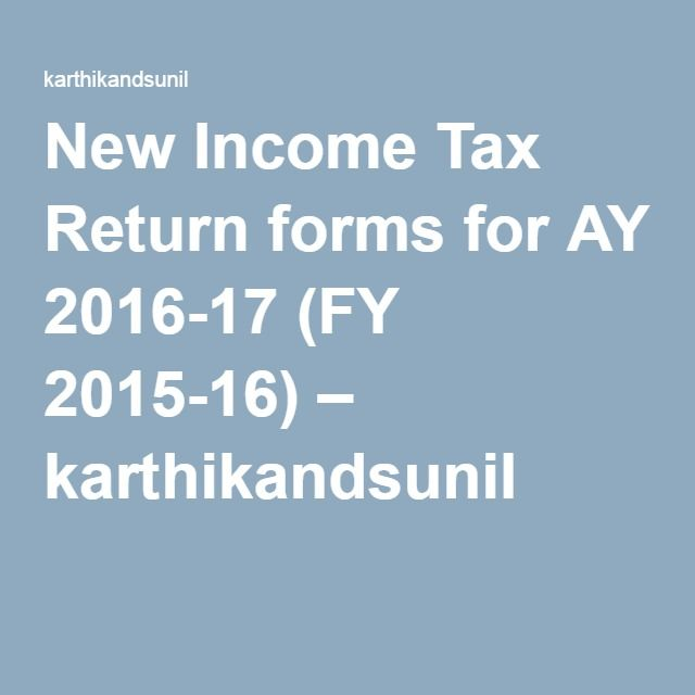 New Income Tax Return forms for AY 2016-17 (FY 2015-16) – karthikandsunil