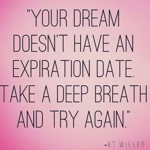 Trying Quotes: Your Dream Doesn't Have An Expiration Date. Take A Deep