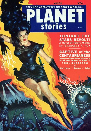 Strange Adventures On Other Worlds Planet Stories ANC March 25c Tonight The Stars Revolt! A novel of Pirate Worlds by Gardner F. Fox Captive Of The Centaurianess Female Warriors Raided The Galaxy to F