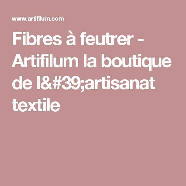 Fibres à feutrer - Artifilum la boutique de l'artisanat textile