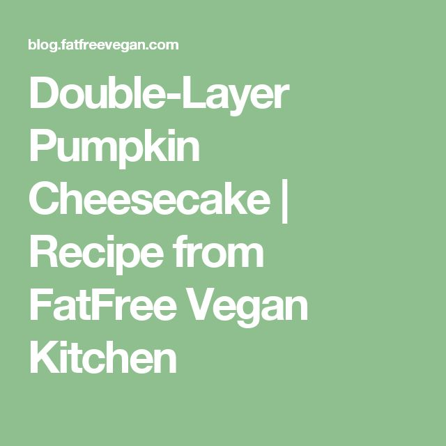 Double-Layer Pumpkin Cheesecake | Recipe from FatFree Vegan Kitchen