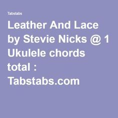 Leather And Lace by Stevie Nicks @ 1 Ukulele chords total : Tabstabs.com