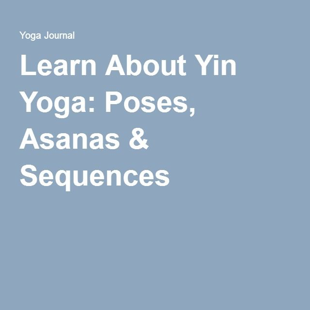Learn About Yin Yoga: Poses, Asanas & Sequences