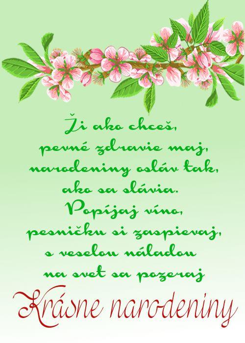 Ži ako chceš, pevné zdravie maj, narodeniny osláv tak, ako sa slávia. Popíjaj víno, pesničku si zaspievaj, s veselou náladou na svet sa pozeraj Krásne narodeniny