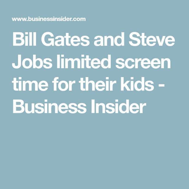 Bill Gates and Steve Jobs limited screen time for their kids - Business Insider