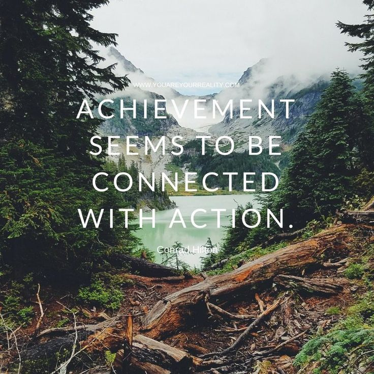 """""""Achievement seems to be connected with action."""" - Conrad Hilton"""