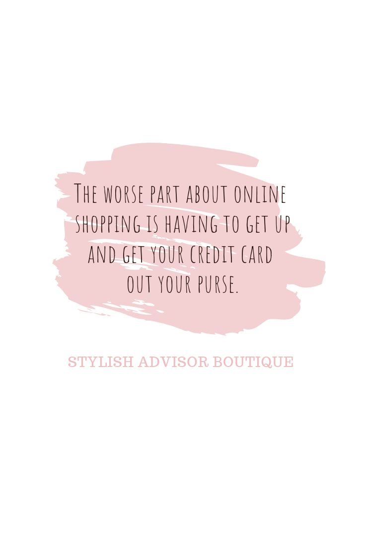 The worse part about online shopping is having to get up and get your credit car…