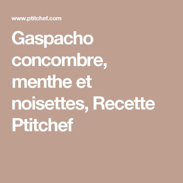 Gaspacho concombre, menthe et noisettes, Recette Ptitchef
