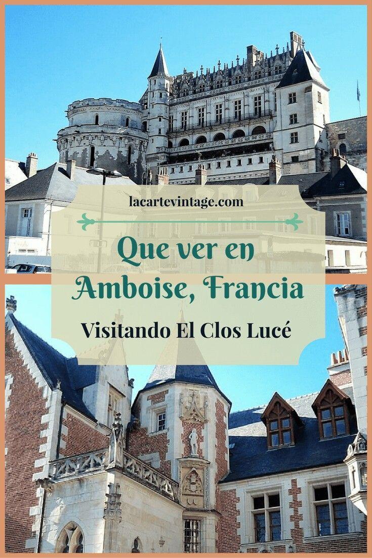 Amboise Es Un Pueblo Muy Cerca De París En La Ruta De Los Castillos Del Valle Del Loira Además De Su Cast Viajes A Francia Valle Del Loira Castillos Del Loira