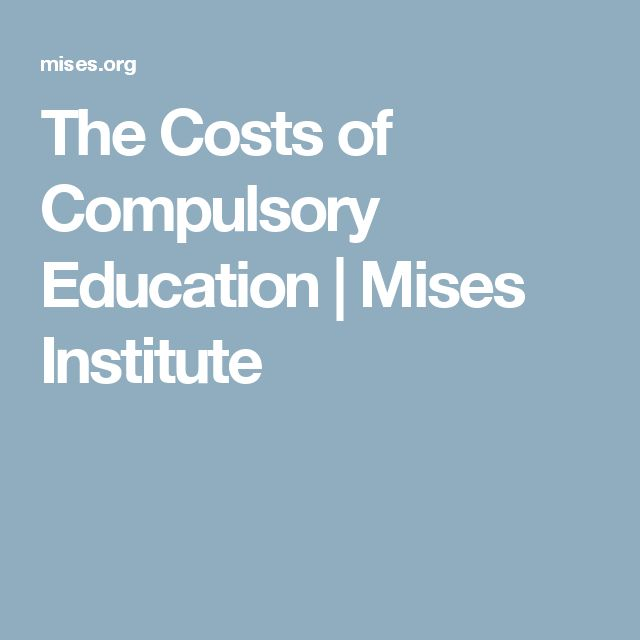 The Costs of Compulsory Education | Mises Institute