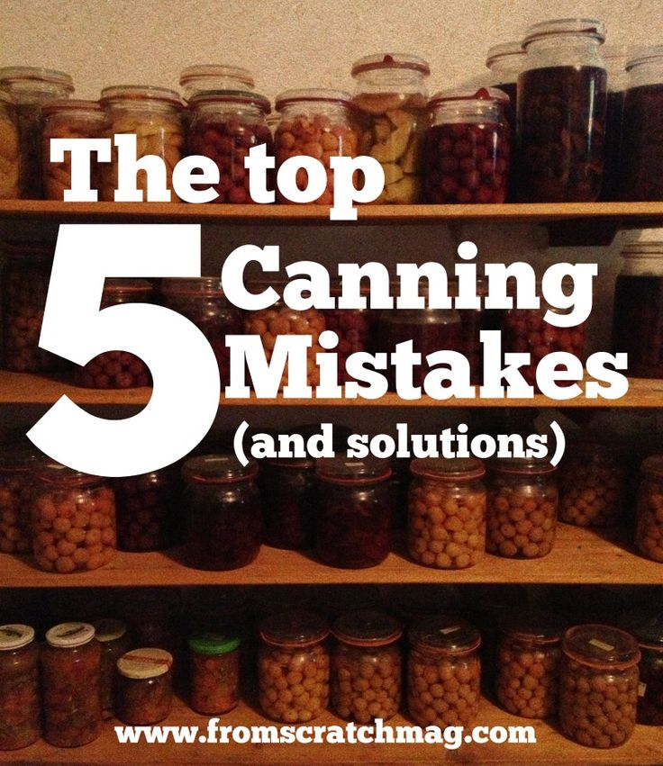 Find out the top five ways to screw up canning and how to avoid them.