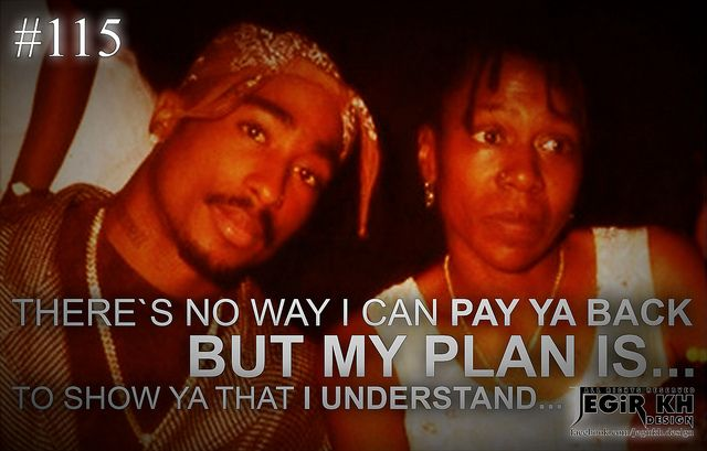 2pac Quotes & Sayings (JEGiR KH Design) 115- There's no way I can pay ya back, but my plan is... to show ya that I understand...