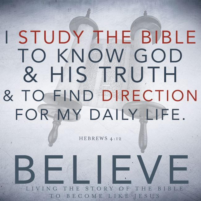 I study the Bible to know God, & His truth & to find direction for my daily life.