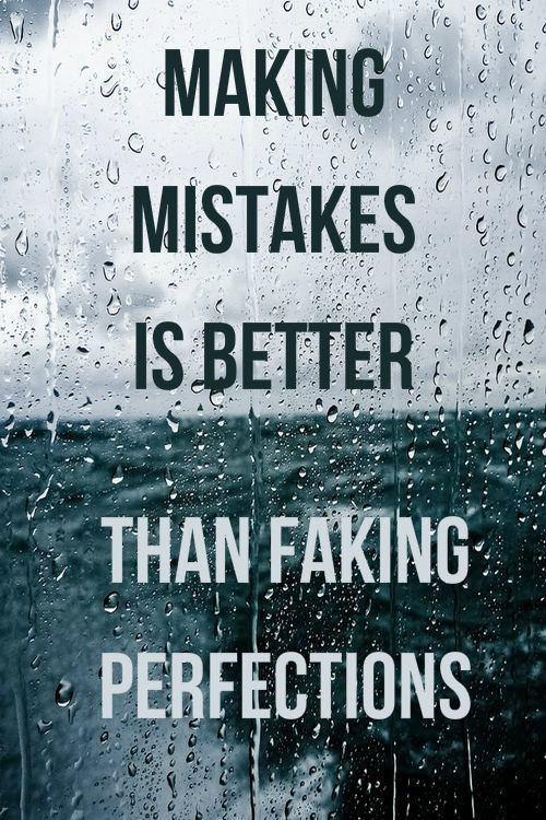 Making mistakes is better than faking perfections. #motivational #quotes