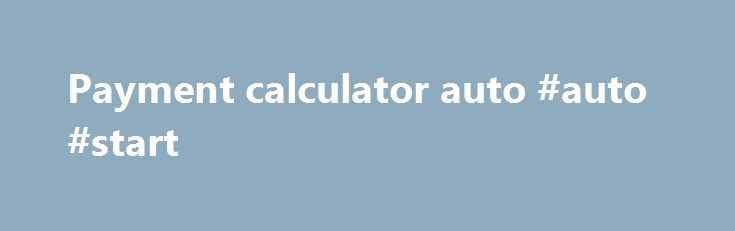 Payment calculator auto #auto #start http://auto.nef2.com/payment-calculator-auto-auto-start/  #payment calculator auto # YOU FOUND You are about to leave this site. Chrysler, Dodge, Jeep, Ram, Mopar and SRT are registered trademarks of FCA US LLC. ALFA ROMEO and FIAT are registered trademarks of FCA Group Marketing S.p.A. used with permission. *MSRP excludes destination, taxes, title and registration fees. Starting at price refers to Continue Reading