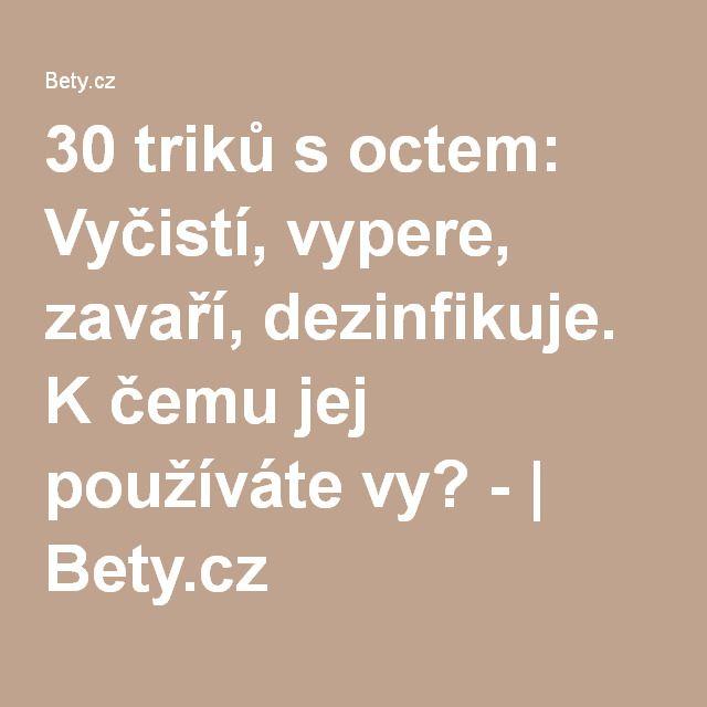 30 triků s octem: Vyčistí, vypere, zavaří, dezinfikuje. K čemu jej používáte vy? - | Bety.cz