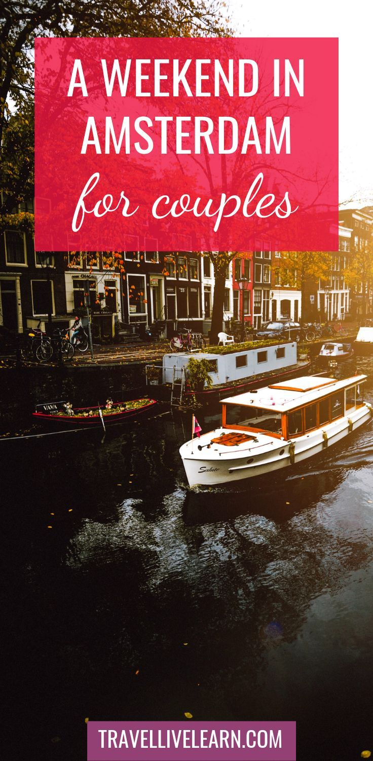 Are You Planning A Weekend In Amsterdam For Couples We Will Share Our Favorite Romantic Things To Do In Ams Amsterdam Weekend Romantic Travel Amsterdam Travel