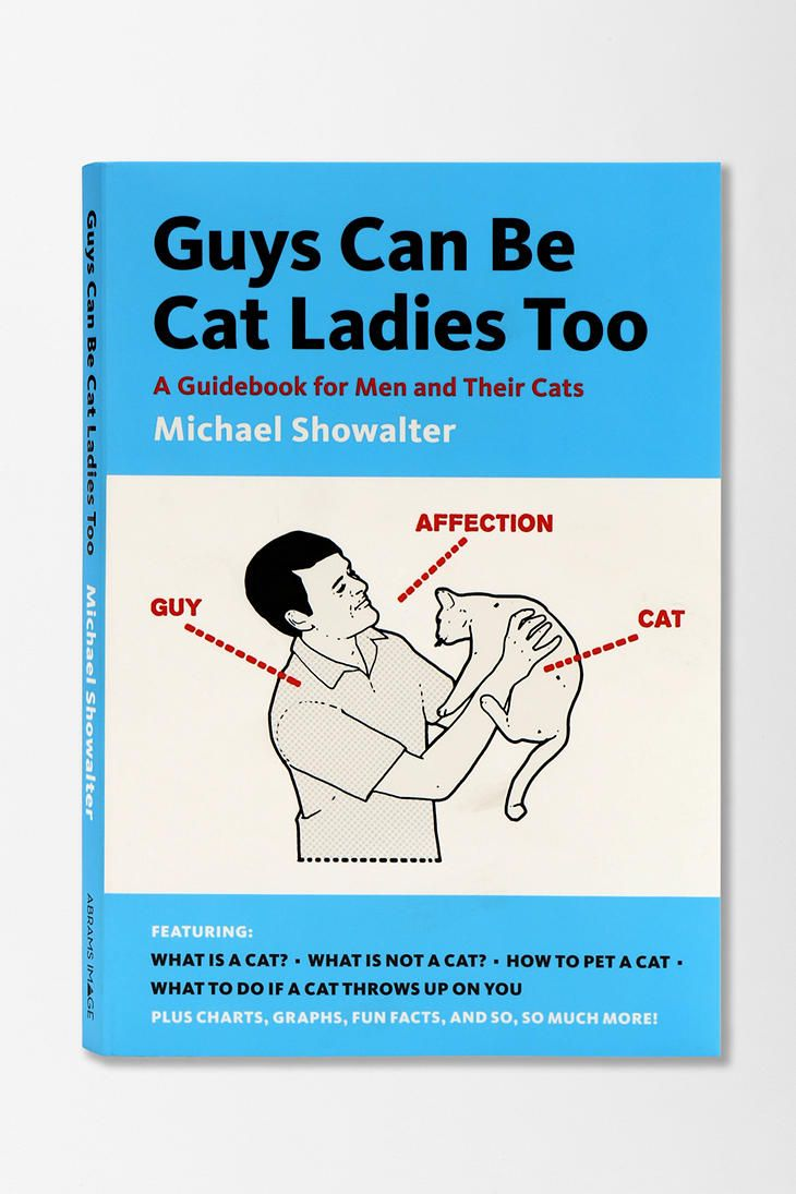 Guys Can Be Cat Ladies Too: A Guidebook For Men And Their Cats By Michael Showalter
