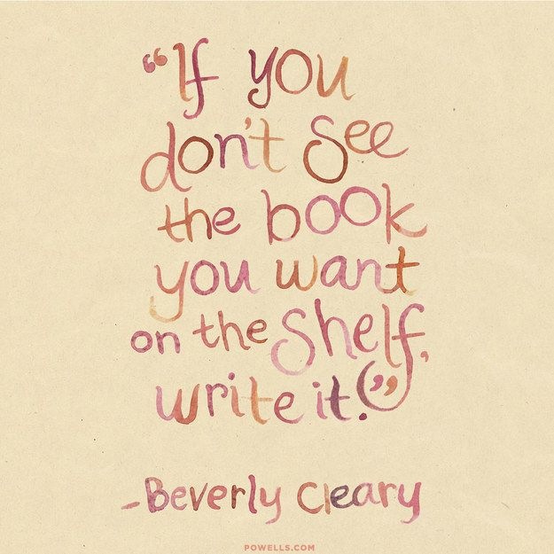 If you don't see the book you want on the shelf, write it. - 6 Quotes About The Magic Of Reading