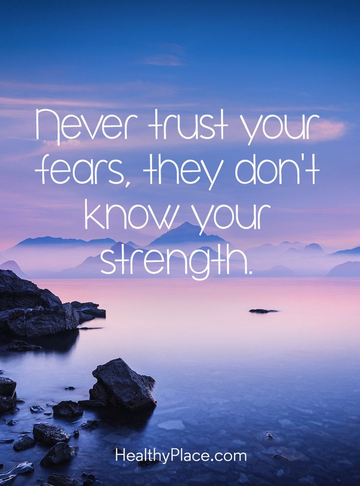 #morningthoughts #quote Never trust your fears, they don't know your strength. www.HealthyPlace.com