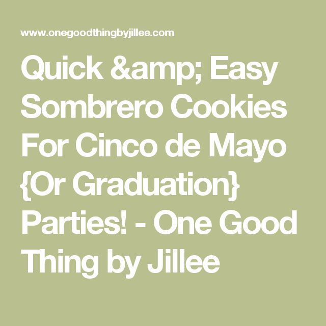 Quick & Easy Sombrero Cookies For Cinco de Mayo {Or Graduation} Parties! - One Good Thing by Jillee