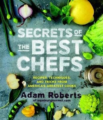 secrets of the best chefs recipes techniques and tricks