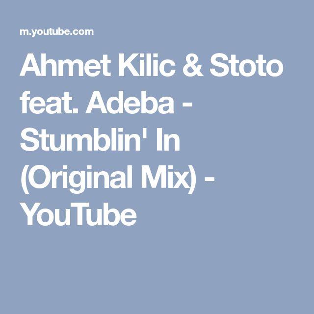 Ahmet Kilic & Stoto feat. Adeba - Stumblin' In (Original Mix) - YouTube