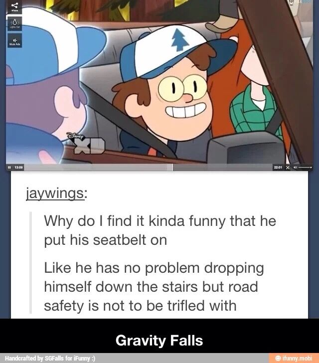 Bill: SAFETY FIRST! Dipper:No. Just no.