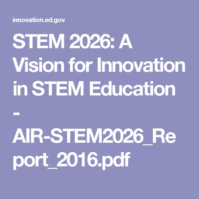 STEM 2026: A Vision for Innovation in STEM Education - AIR-STEM2026_Report_2016.pdf