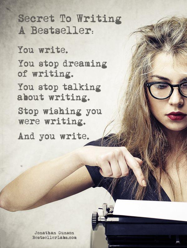 """Secret to Writing a Bestseller: You write..."" - Jonathan Gunson #quotes #writing *"