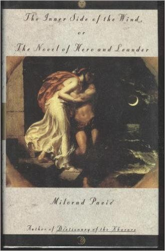 The Inner Side of the Wind, or The Novel of Hero and Leander: by Milorad Pavic,