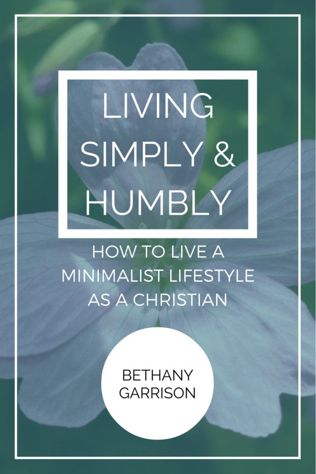LIVING SIMPLY AND HUMBLY: HOW TO LIVE A MINIMALIST LIFESTYLE AS A CHRISTIAN