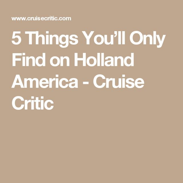 5 Things You'll Only Find on Holland America - Cruise Critic