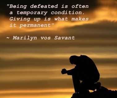 Being defeated is often a temporary condition. Giving up is what makes it permanent. -Marilyn vos Savant  http://HealthyWaterForLess.com