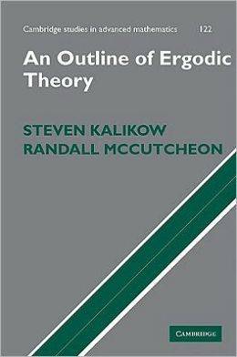 An outline of ergodic theory - by Steven Kalikow & Randall McCutcheon : Cambridge University Press, 2010. Cambridge Books Online ebook