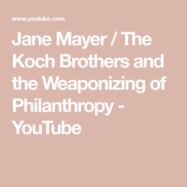 Jane Mayer / The Koch Brothers and the Weaponizing of Philanthropy - YouTube