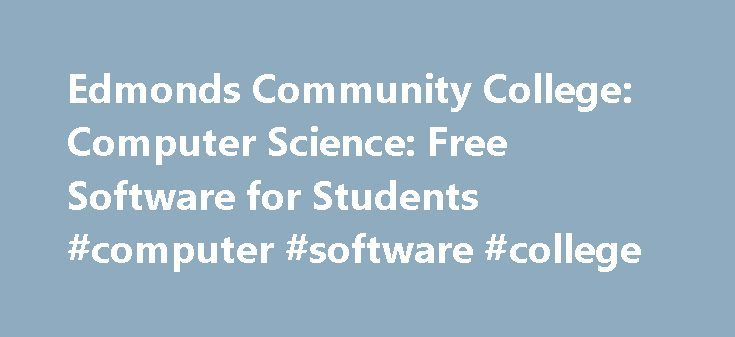 Edmonds Community College: Computer Science: Free Software for Students #computer #software #college http://seattle.remmont.com/edmonds-community-college-computer-science-free-software-for-students-computer-software-college/  # Available Software Downloads Edmonds Community College is a member of the Microsoft Developers Network Academic Alliance (MSDNAA). Students currently enrolled in a course in Edmonds Community College'sComputer Science . Computer Information Systems . or Engineering…