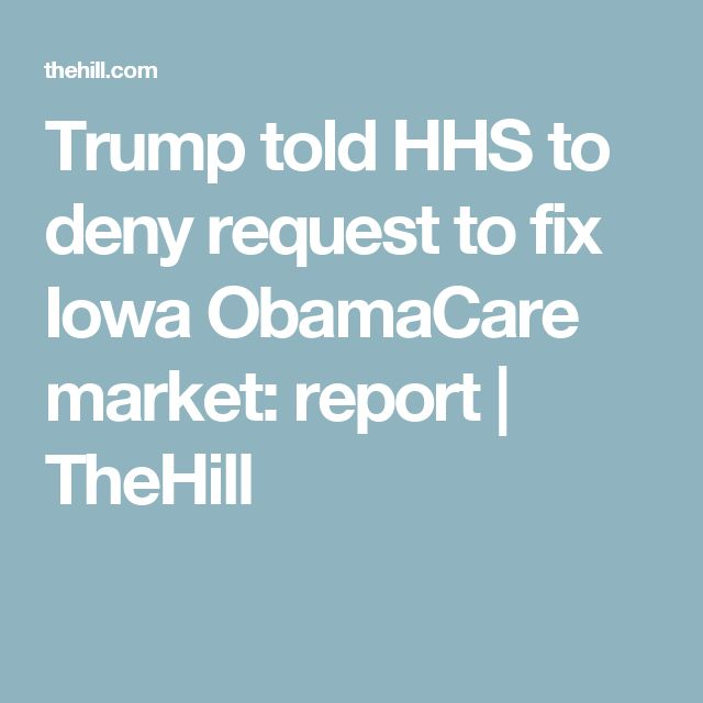 Trump told HHS to deny request to fix Iowa ObamaCare market: report | TheHill
