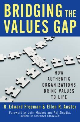 "Freeman, R. Edward. ""Bridging the values gap : how authentic organizations bring values to life"". Oakland : Berrett-Koehler Publishers, 2015. Location 11.22-AUS IESE Library Barcelona"