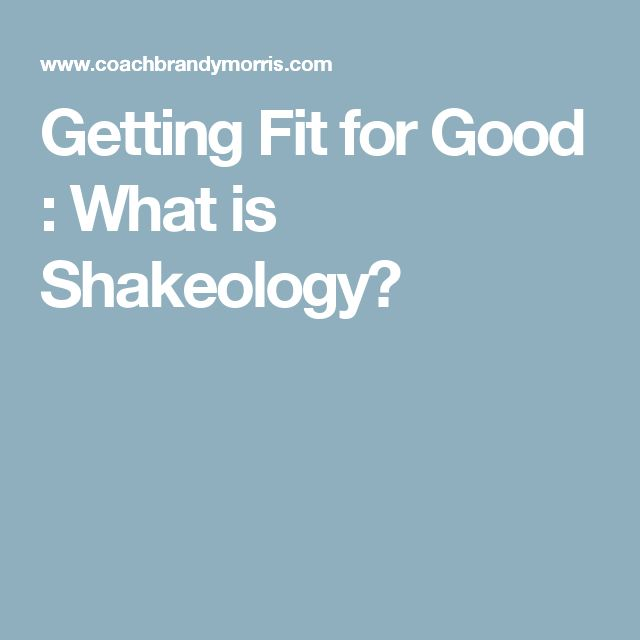 Getting Fit for Good : What is Shakeology?