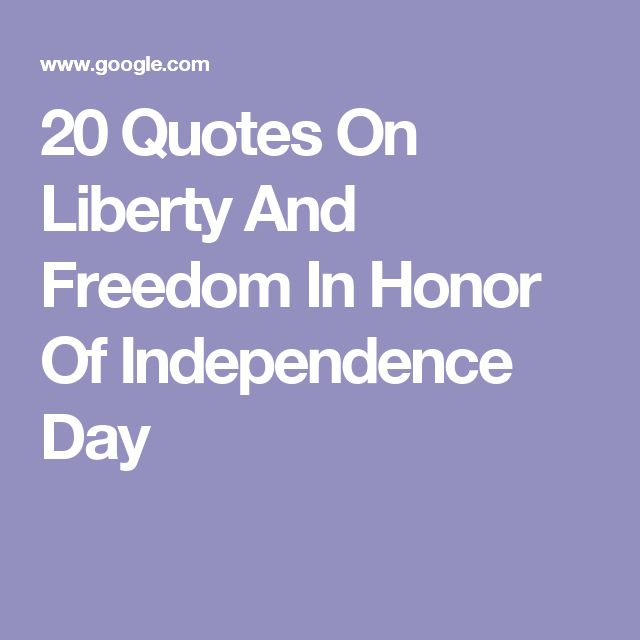20 Quotes On Liberty And Freedom In Honor Of Independence Day