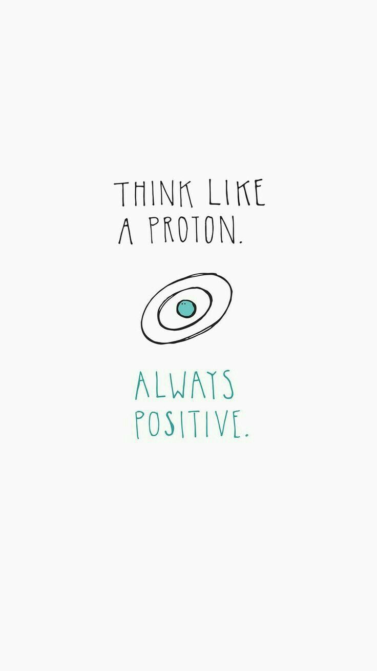 think like a proton always positive #morningthoughts #quote #Motivation – Sprüche