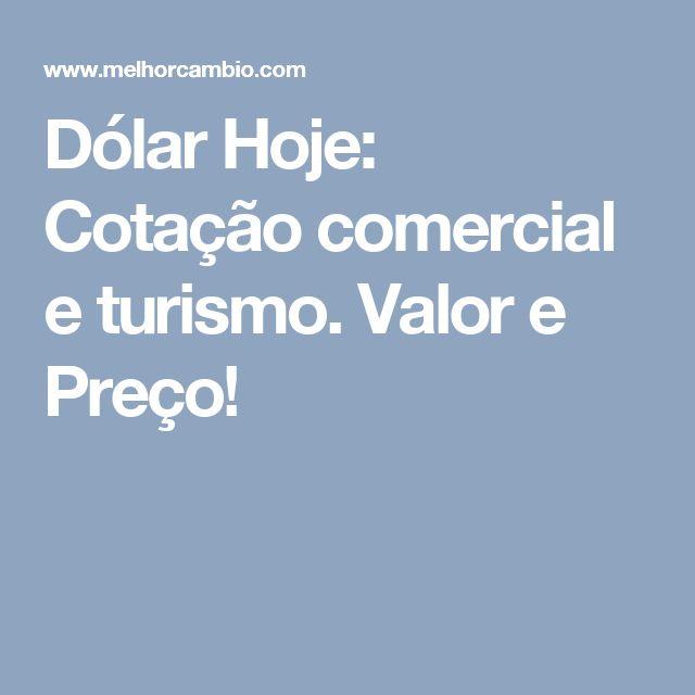 Dólar Hoje: Cotação comercial e turismo. Valor e Preço!
