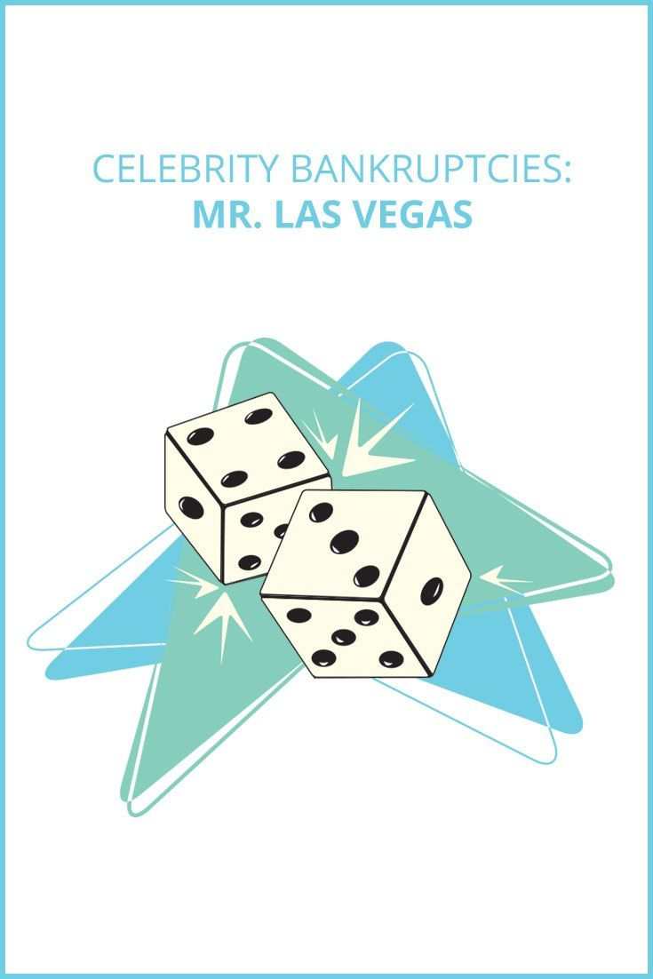 """For this installment of famous bankruptcies, we look at a celebrity who didn't spend unwisely or lose all his money at once. He's known as """"Mr. Las Vegas""""."""
