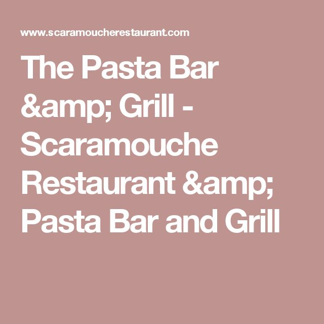 The Pasta Bar & Grill - Scaramouche Restaurant & Pasta Bar and Grill