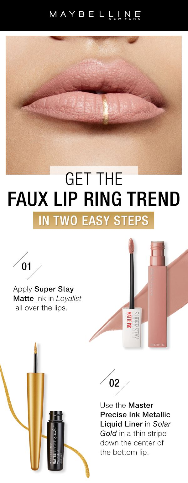 Two easy steps to get the faux lip ring makeup trend.  First, apply NEW Super Stay Matte Ink in 'Loyalist' all over the lips.  Next, use the NEW Master Precise Ink Metallic Liquid Liner in 'Solar Gold' in a thin stripe down the center of the bottom lip for the fake lip ring look.