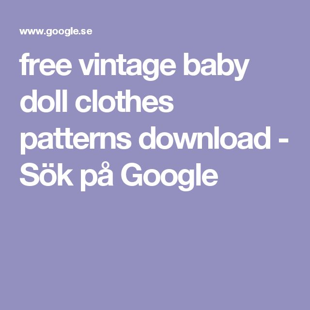 free vintage baby doll clothes patterns download - Sök på Google