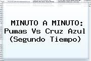 http://tecnoautos.com/wp-content/uploads/imagenes/tendencias/thumbs/minuto-a-minuto-pumas-vs-cruz-azul-segundo-tiempo.jpg Pumas vs Cruz Azul. MINUTO A MINUTO: Pumas vs Cruz Azul (Segundo tiempo), Enlaces, Imágenes, Videos y Tweets - http://tecnoautos.com/actualidad/pumas-vs-cruz-azul-minuto-a-minuto-pumas-vs-cruz-azul-segundo-tiempo/