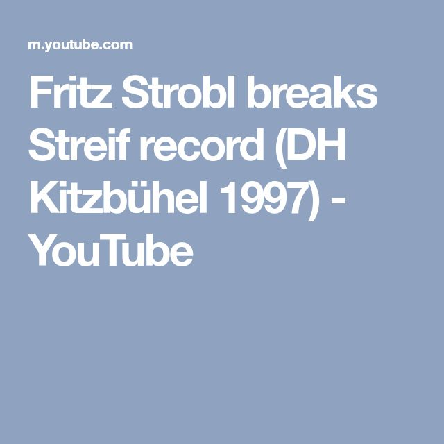 Fritz Strobl breaks Streif record (DH Kitzbühel 1997) - YouTube
